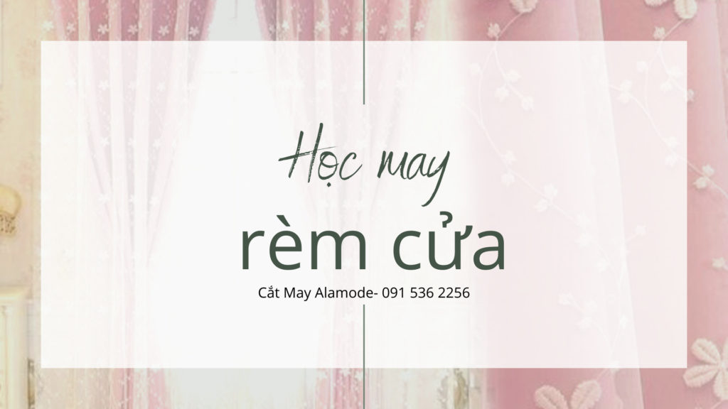 hoc may rem cua 1024x576 - Học may RÈM CỬA cơ bản- nâng cao- chuyên nghiệp