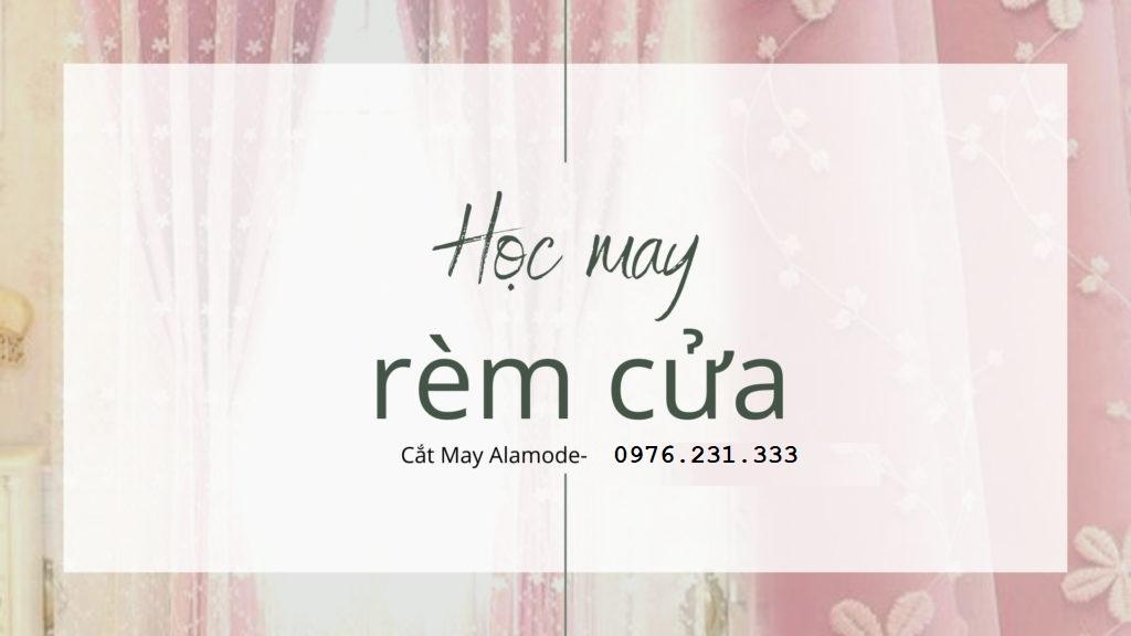 hoc may rem cua 1024x576 1 - Học may RÈM CỬA cơ bản- nâng cao- chuyên nghiệp